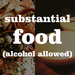 Substantial Food (alcohol allowed)